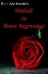 Prelude to Brave Beginnings - Ruth Ann Nordin