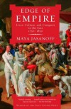 Edge of Empire: Lives, Culture, and Conquest in the East, 1750-1850 - Maya Jasanoff