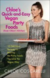 Chloe's Quick-and-Easy Vegan Party Foods (from Chloe's Kitchen): 10 Delicious Recipes for Making the Party Foods You Love the Vegan Way - Chloe Coscarelli