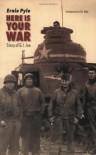 Here is Your War - Ernie Pyle, Carol Johnson, Orr Kelly