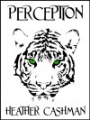 PERCEPTION (The Tigers' Eye Trilogy) - Heather Cashman