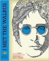 I Met the Walrus: How One Day with John Lennon Changed My Life Forever - Jerry Levitan