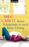Keine Schokolade ist auch keine Lösung: Roman (German Edition) - Claudia Geng