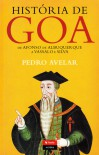 História de Goa: De Afonso de Albuquerque a Vassalo e Silva - Pedro Avelar