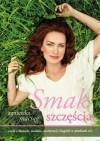 Smak szczęścia, czyli o dietach, modzie, medytacji i kąpieli w płatkach róż - Agnieszka Maciąg