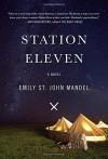 By Emily St. John Mandel Station Eleven: A novel - Emily St. John Mandel