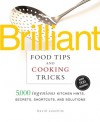 Brilliant Food Tips and Cooking Tricks: 5,000 Ingenious Kitchen Hints, Secrets, Shortcuts, and Solutions - David Joachim