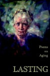 Lasting: Poems on Aging - Meg Files