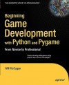 Beginning Game Development with Python and Pygame: From Novice to Professional (Expert's Voice) - Will McGugan