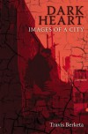 Dark Heart: Images Of A City - Travis Berketa
