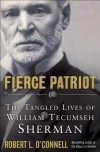 Fierce Patriot: The Tangled Lives of William Tecumseh Sherman - Robert L. O'Connell