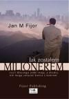 Jak zostałem milionerem - Jan M Fijor