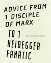 Advice from 1 Disciple of Marx to 1 Heidegger Fanatic - Mario  Santiago Papasquiaro, Cole  Heinowitz, Alexis Graman