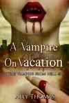 A Vampire on Vacation - Ally Thomas