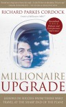 Millionaire Upgrade: Lessons in Success From Those Who Travel at the Sharp End of the Plane - Richard Parkes Cordock