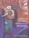 Apprentice to Power: A Wiccan Odyssey to Spiritual Awakening - Timothy Roderick