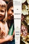The Moment Between - Nicole Baart