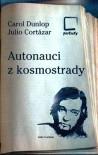 Autonauci z kosmostrady - Julio Cortázar