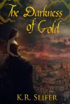 The Darkness of Gold - K.R. Slifer, Claudia McKinney, Catie Crehan