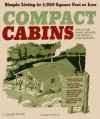 Compact Cabins: Simple Living in 1000 Square Feet or Less - Gerald Rowan