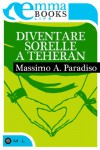 Diventare sorelle a Teheran - Massimo A. Paradiso