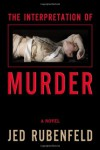 The Interpretation of Murder - Jed Rubenfeld