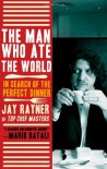 The Man Who Ate the World: In Search of the Perfect Dinner - Jay Rayner