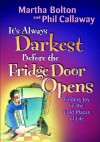 It's Always Darkest Before the Fridge Door Opens: Finding Joy in the Cold Places of Life - Martha Bolton, Phil Callaway