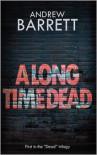 A Long Time Dead - Andrew Barrett
