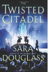The Twisted Citadel - Sara Douglass
