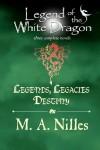 Legend of the White Dragon: Legends, Legacies, Destiny - Melanie Nilles