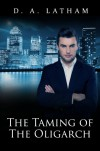The Taming of the Oligarch - D A Latham