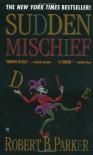 Sudden Mischief (Spenser, #25) - Robert B. Parker