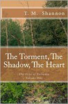 The Torment, the Shadow, the Heart - Mr T M Shannon