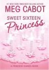 Sweet Sixteen Princess (The Princess Diaries, #7.5) - Meg Cabot