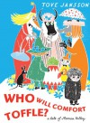 Who Will Comfort Toffle?: A Tale of Moomin Valley - Tove Jansson