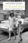 The Good Son: JFK Jr. and the Mother He Loved - Christopher Andersen