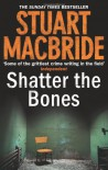 Shatter the Bones - Stuart MacBride