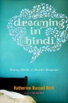 Dreaming in Hindi: Coming Awake in Another Language - Katherine Russell Rich