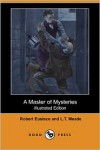 A Master of Mysteries - L.T. Meade, Robert Eustace