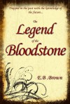 The Legend of the Bloodstone - E.B. Brown