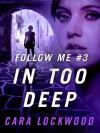 Follow Me #3: In Too Deep - Cara Lockwood