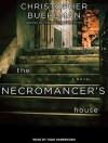 The Necromancer's House - Christopher Buehlman, Todd Haberkorn