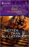 Better Than Bulletproof - Kay Thomas