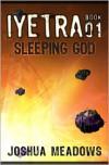 Iyetra - Book 01: Sleeping God (Iyetra, #1) - Joshua Meadows