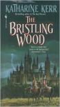 The Bristling Wood - Katharine Kerr
