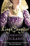 The King's Daughter - Christie Dickason