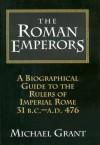 The Roman Emperors: A Biographical Guide to the Rulers of Imperial Rome, 31 BC-476 - Michael Grant