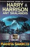 Planeta śmierci 6 - Harry Harrison, Ant Skalandis
