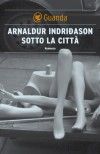 Sotto la città - Arnaldur Indriðason, Silvia Cosimini
